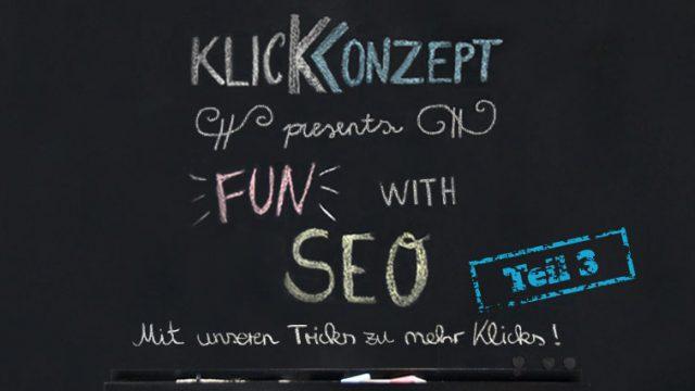 Klickkonzept presents FUN with SEO - Teil 3