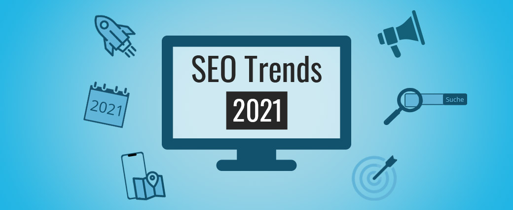 SEO-Trends 2021: Die wichtigsten Entwicklungen und Google Updates im Fokus
