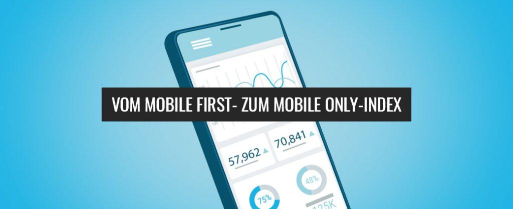 Von Mobile First zu Mobile Only