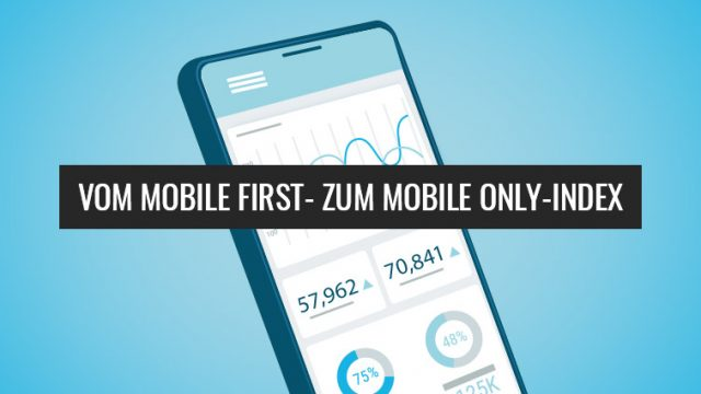 Von Mobile First zu Mobile Only