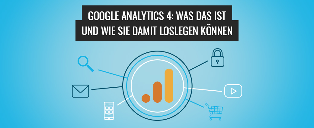Google Analytics 4: Was das ist und wie Sie damit loslegen können