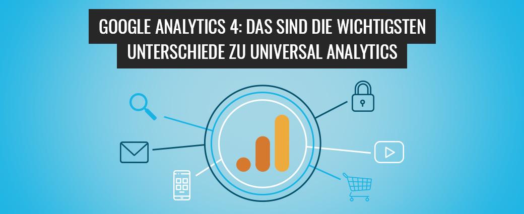 Google Analytics 4: Das sind die wichtigsten Unterschiede zu Universal Analytics