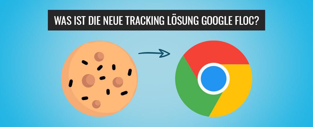 Was ist die neue Tracking Lösung Google FloC