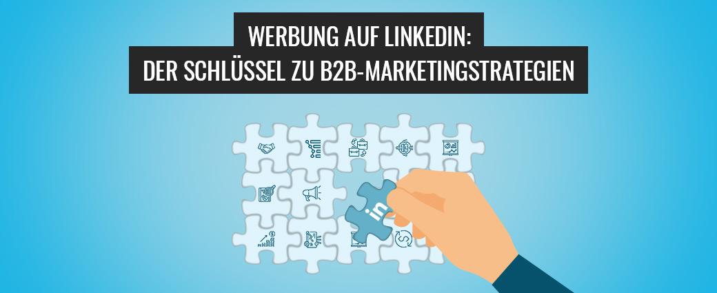 Werbung auf LinkedIn: Der Schlüssel zu B2B-Marketingstrategien