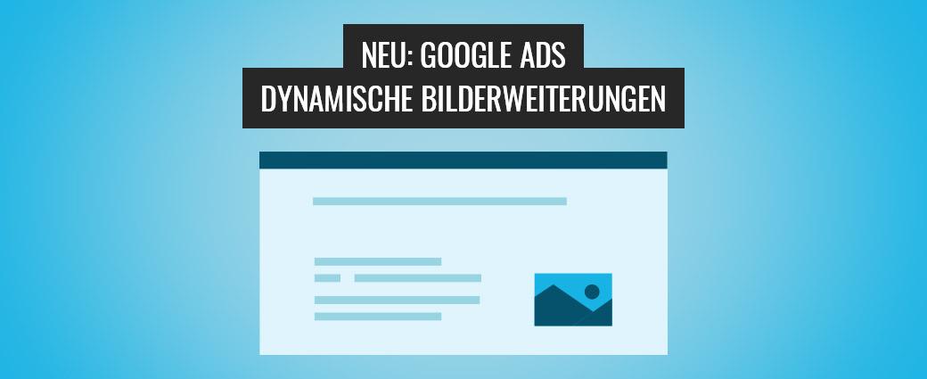 Neu: Google Ads Dynamische Bilderweiterungen