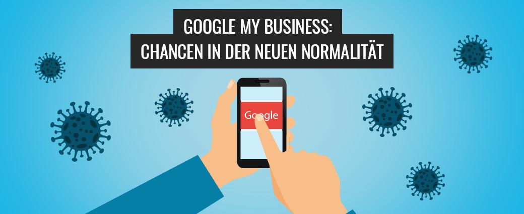 Google My Business: Chancen in der neuen Normalität
