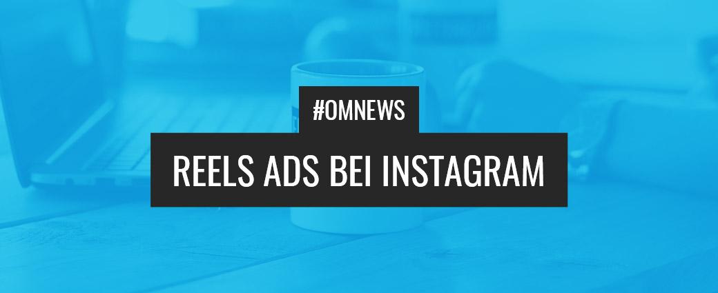 Facebook Ads News: Reels Ads bei Instagram
