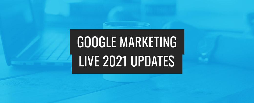 Google Marketing Live 2021 Updates